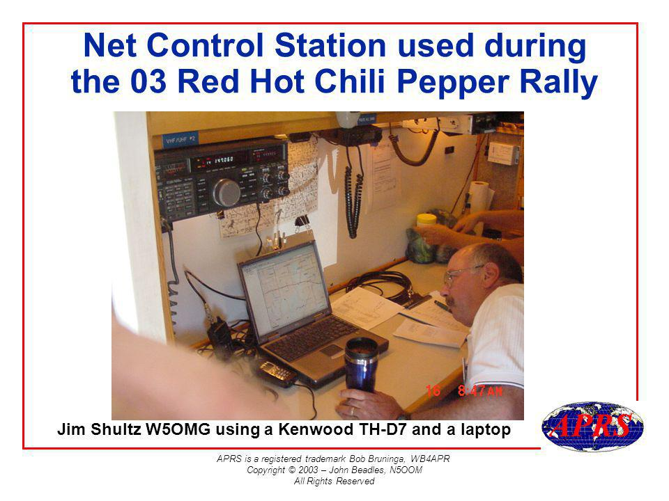 APRS is a registered trademark Bob Bruninga, WB4APR Copyright © 2003 – John Beadles, N5OOM All Rights Reserved Net Control Station used during the 03 Red Hot Chili Pepper Rally Jim Shultz W5OMG using a Kenwood TH-D7 and a laptop