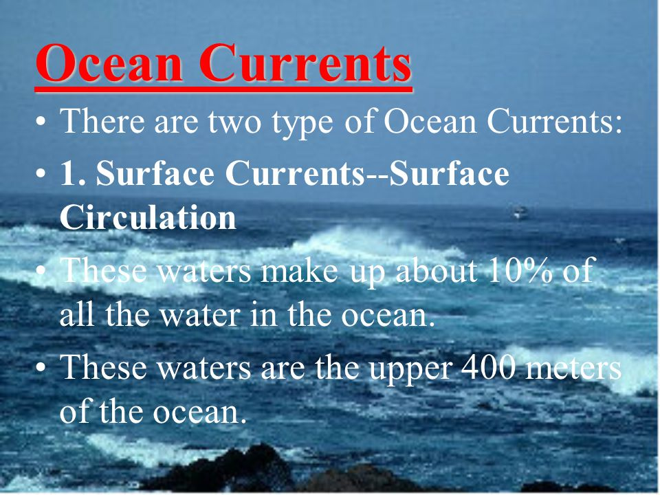 Ocean Currents Ocean Currents There are two type of Ocean Currents: 1.