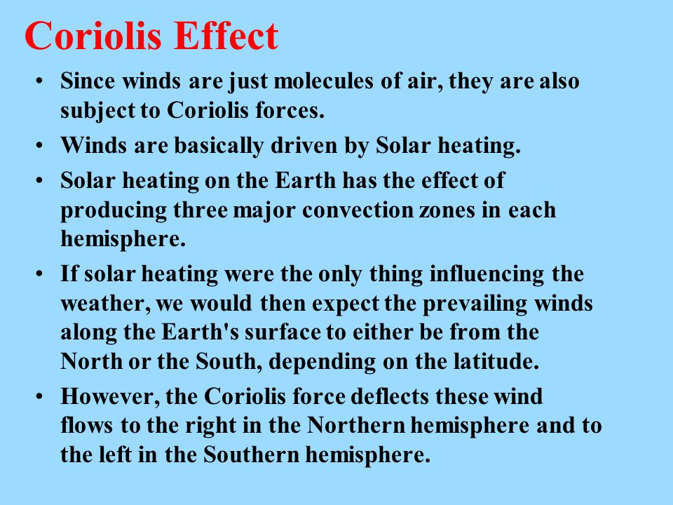 Coriolis Effect Since winds are just molecules of air, they are also subject to Coriolis forces.