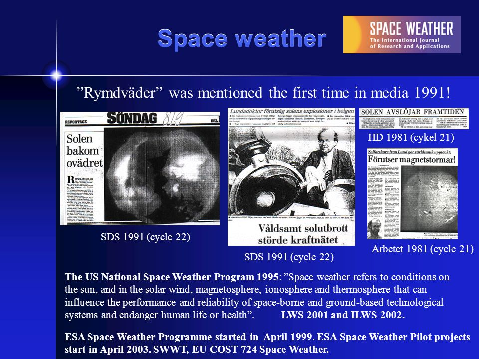 Rymdväder was mentioned the first time in media 1991! The US National Space Weather Program 1995: Space weather refers to conditions on the sun, and i