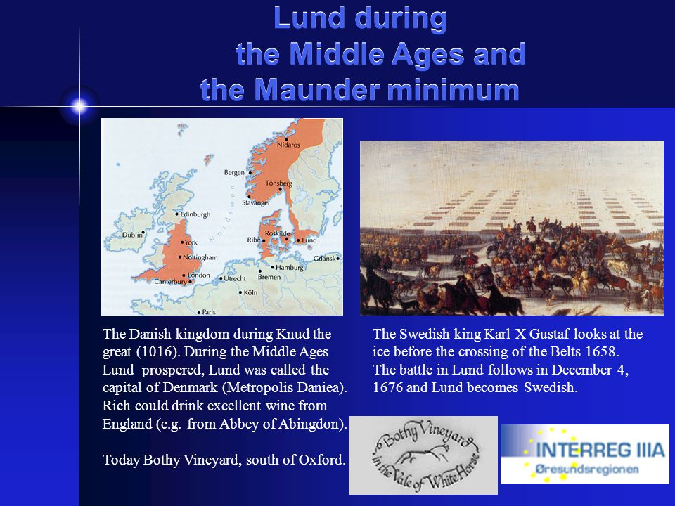 Lund during the Middle Ages and the Maunder minimum The Danish kingdom during Knud the great (1016). During the Middle Ages Lund prospered, Lund was c