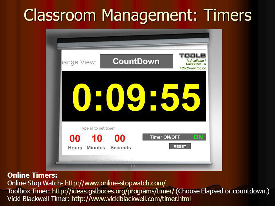 Classroom Management: Timers Online Timers: Online Stop Watch- http://www.online-stopwatch.com/http://www.online-stopwatch.com/ Toolbox Timer: http://ideas.gstboces.org/programs/timer/ (Choose Elapsed or countdown.)http://ideas.gstboces.org/programs/timer/ Vicki Blackwell Timer: http://www.vickiblackwell.com/timer.htmlhttp://www.vickiblackwell.com/timer.html