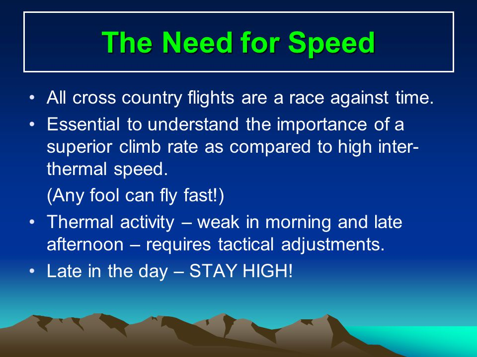The Need for Speed All cross country flights are a race against time. Essential to understand the importance of a superior climb rate as compared to h