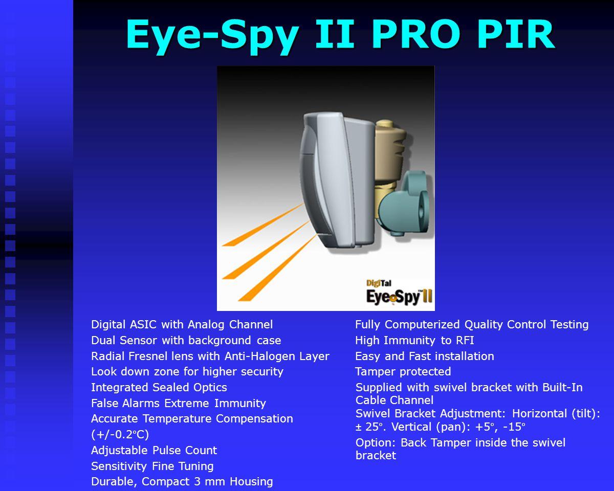 Eye-Spy II PIR Eye-Spy II PIR Fully Computerized Quality Control Testing High Immunity to RFI Easy and Fast installation Tamper protected Dimensions w
