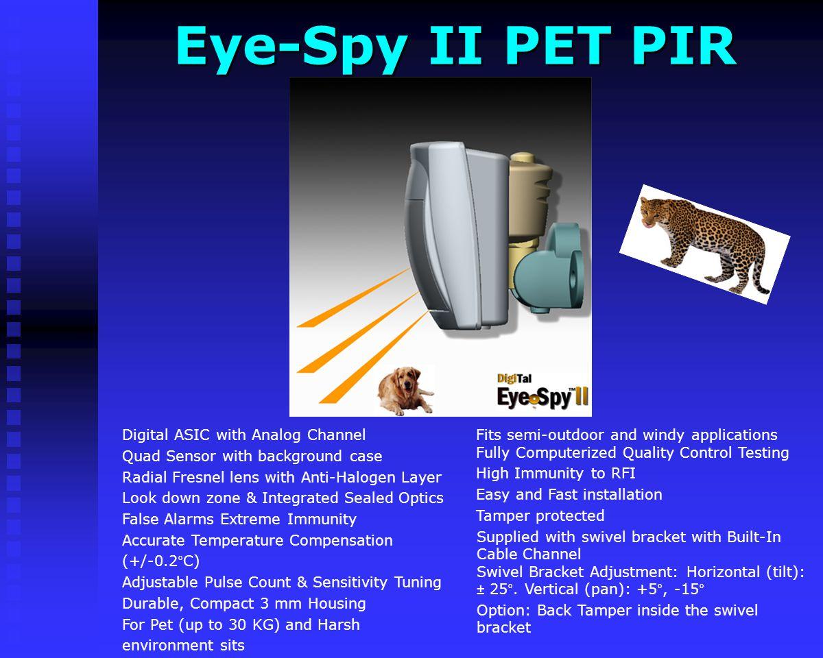 Eye-Spy II PRO PIR Eye-Spy II PRO PIR Fully Computerized Quality Control Testing High Immunity to RFI Easy and Fast installation Tamper protected Supp