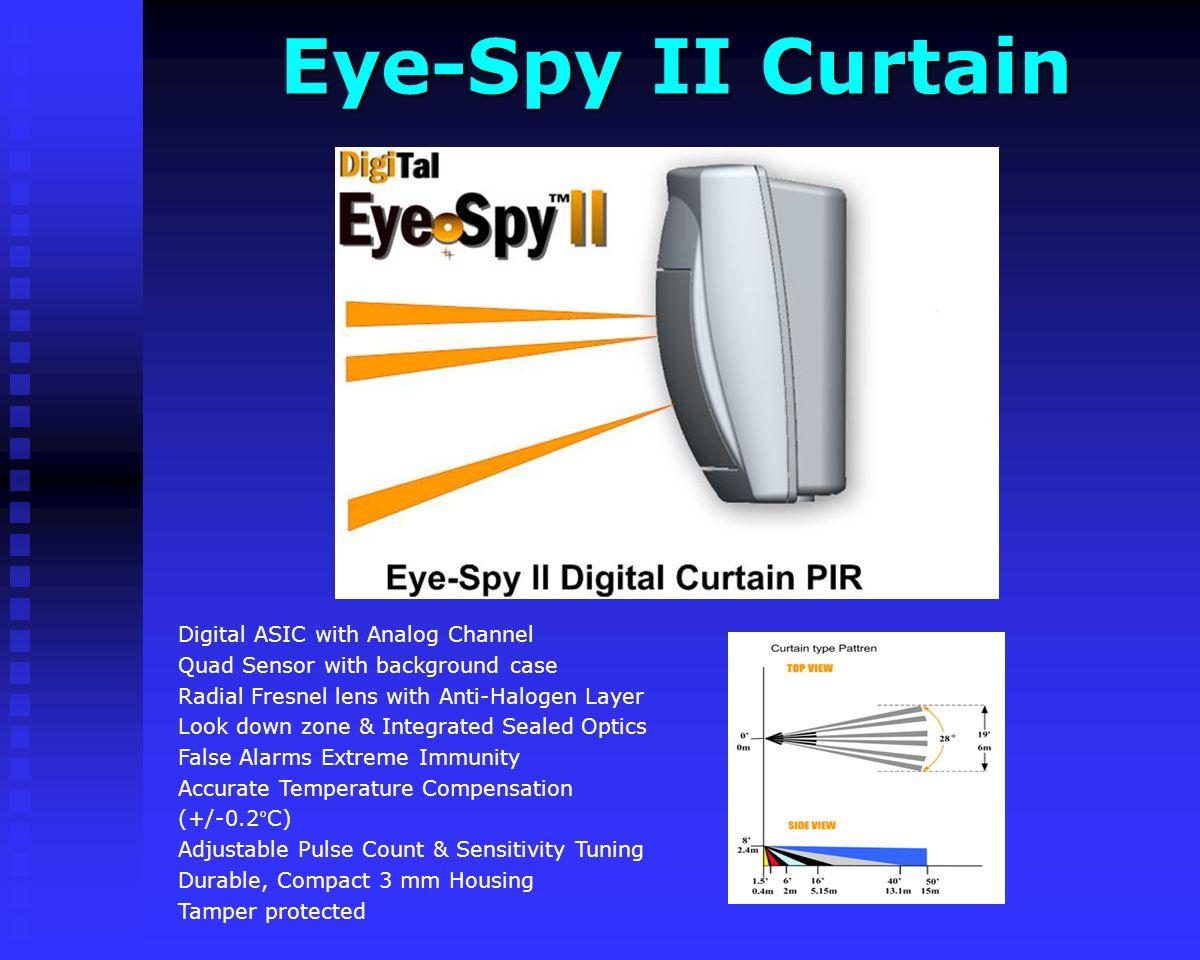 Eye-Spy II PET PIR Eye-Spy II PET PIR Fits semi-outdoor and windy applications Fully Computerized Quality Control Testing High Immunity to RFI Easy an