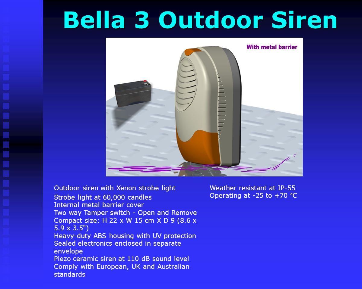 Bella 2 Outdoor Siren Bella 2 Outdoor Siren Compact size: H 22 x W 15 cm X D 9 (8.6 x 5.9 x 3.5