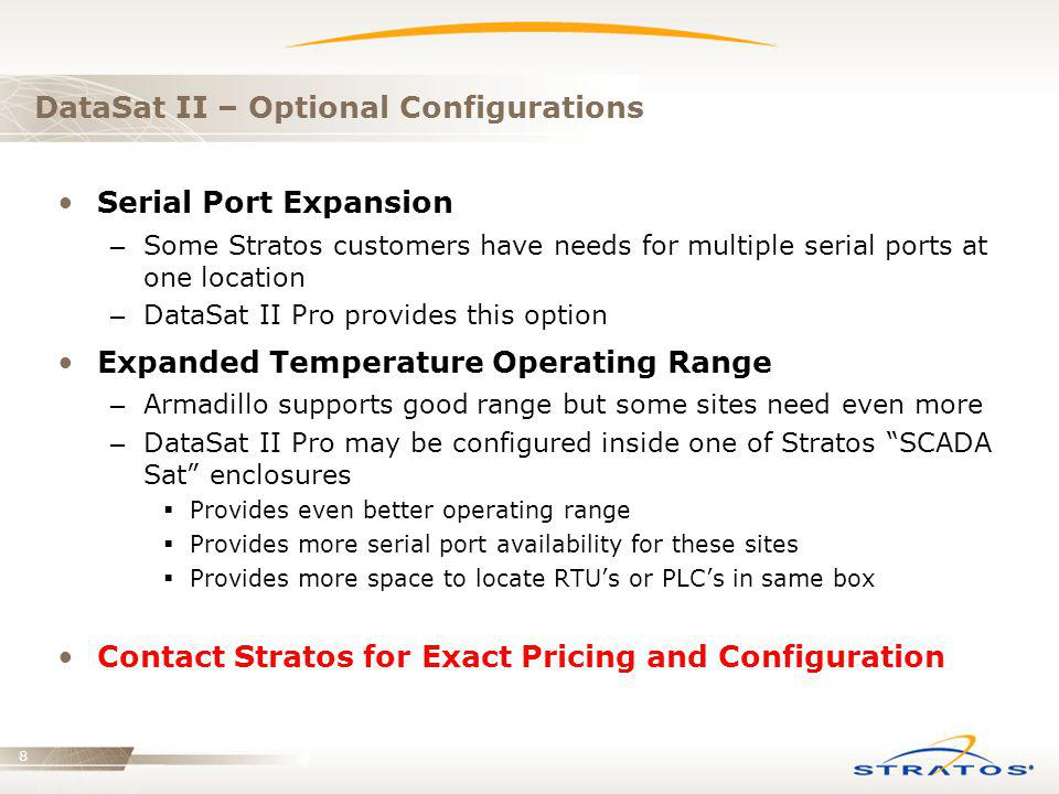 8 DataSat II – Optional Configurations Serial Port Expansion – Some Stratos customers have needs for multiple serial ports at one location – DataSat I
