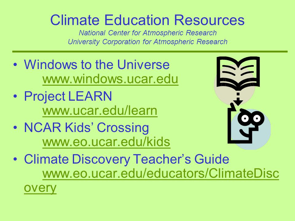 Climate Education Resources National Center for Atmospheric Research University Corporation for Atmospheric Research Windows to the Universe www.windo