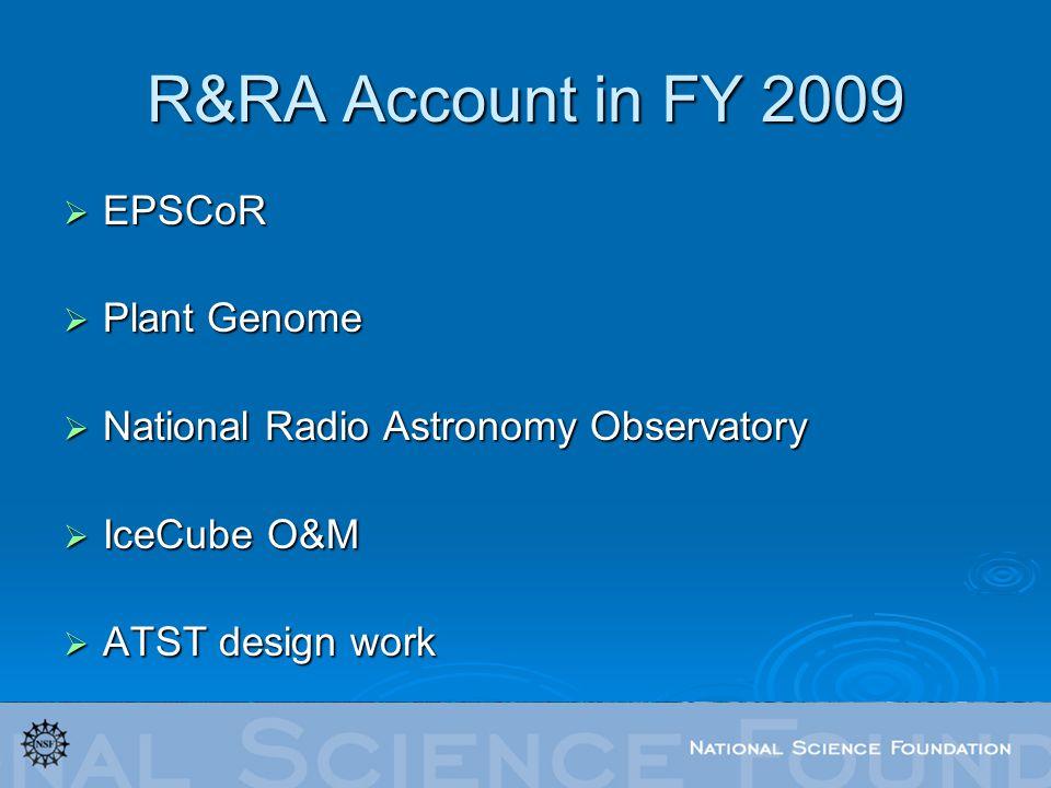 R&RA Account in FY 2009 EPSCoR EPSCoR Plant Genome Plant Genome National Radio Astronomy Observatory National Radio Astronomy Observatory IceCube O&M IceCube O&M ATST design work ATST design work