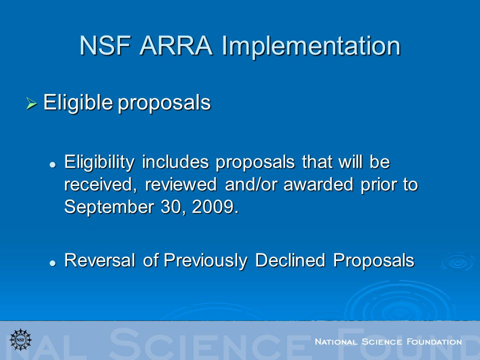 NSF ARRA Implementation Eligible proposals Eligible proposals Eligibility includes proposals that will be received, reviewed and/or awarded prior to September 30, 2009.