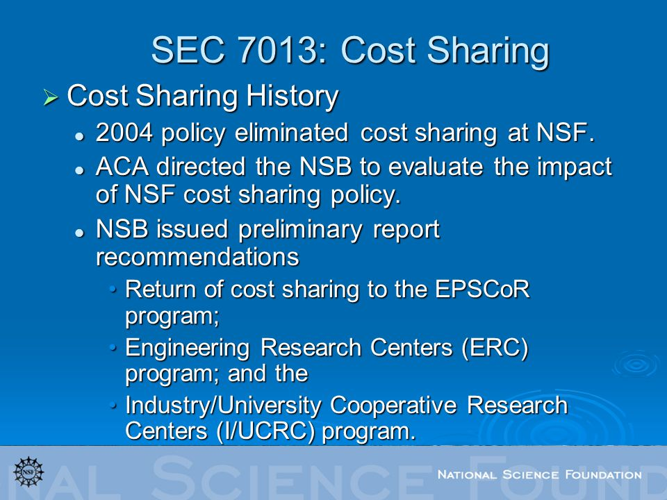 SEC 7013: Cost Sharing Cost Sharing History Cost Sharing History 2004 policy eliminated cost sharing at NSF.