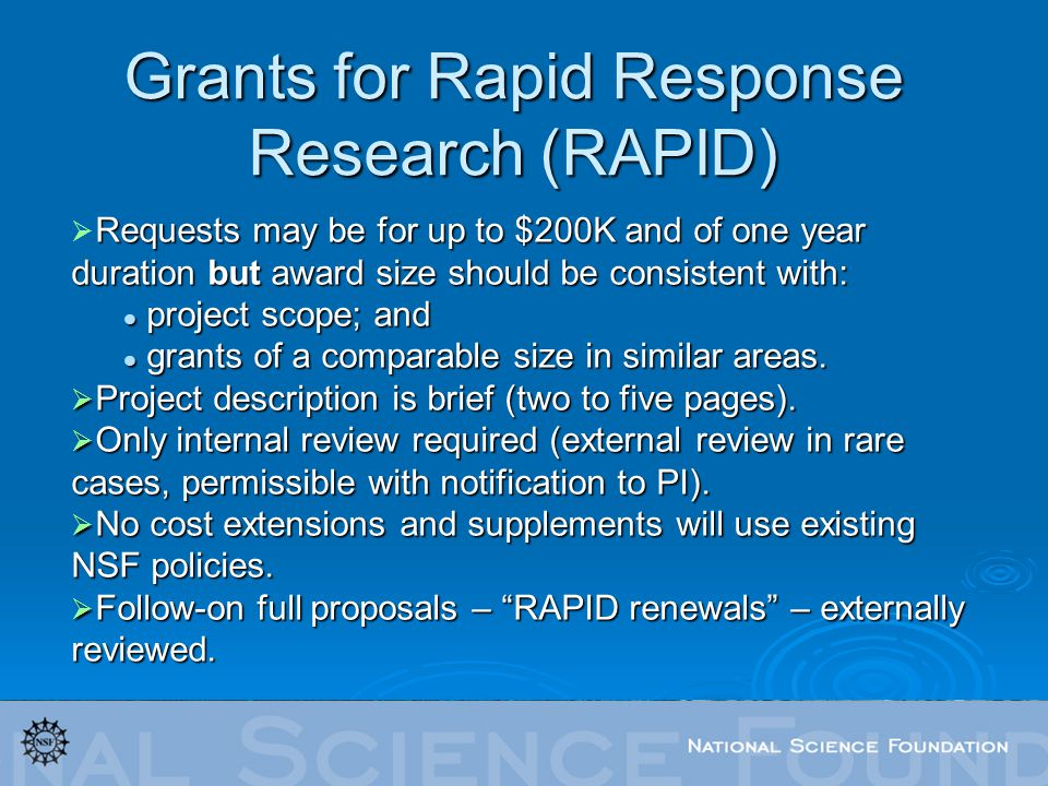 Requests may be for up to $200K and of one year duration but award size should be consistent with: project scope; and project scope; and grants of a comparable size in similar areas.