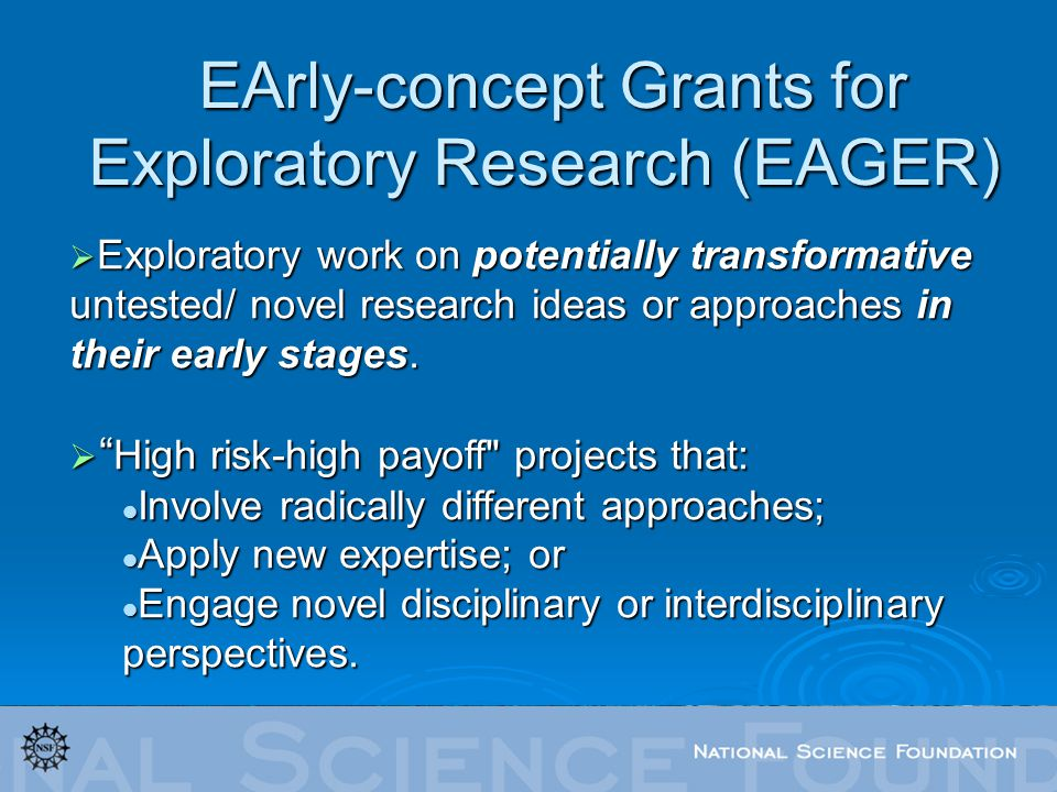 Exploratory work on potentially transformative untested/ novel research ideas or approaches in their early stages.