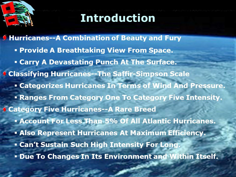 Agenda Introduction Hurricane Development Essential Ingredients Theories on Tropical Cyclogenesis Category Five Hurricanes--Optimum Intensity Requirements What Happens Inside Category Five Hurricanes Category Five Hurricanes--How They Lose Their Punch Maximum Potential Intensity--Emanuel Analysis of MPI--Persing and Montgomery Causes of Weakening Conclusion