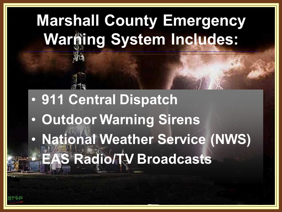 Marshall County Emergency Warning System Includes: 911 Central Dispatch Outdoor Warning Sirens National Weather Service (NWS) EAS Radio/TV Broadcasts