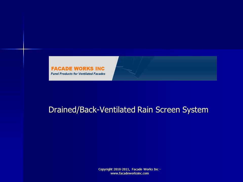 Copyright 2010-2011, Facade Works Inc - www.facadeworksinc.com OBJECTIVES What is Drained/Back Ventilated rainscreen.