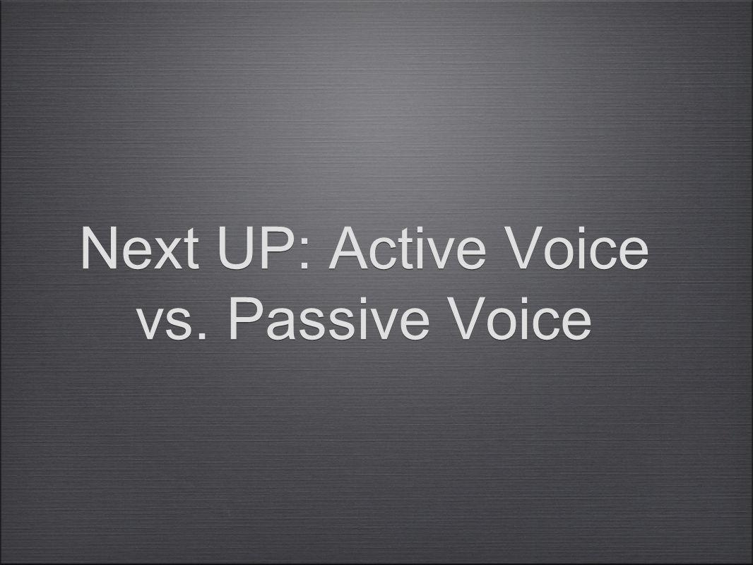 Next UP: Active Voice vs. Passive Voice