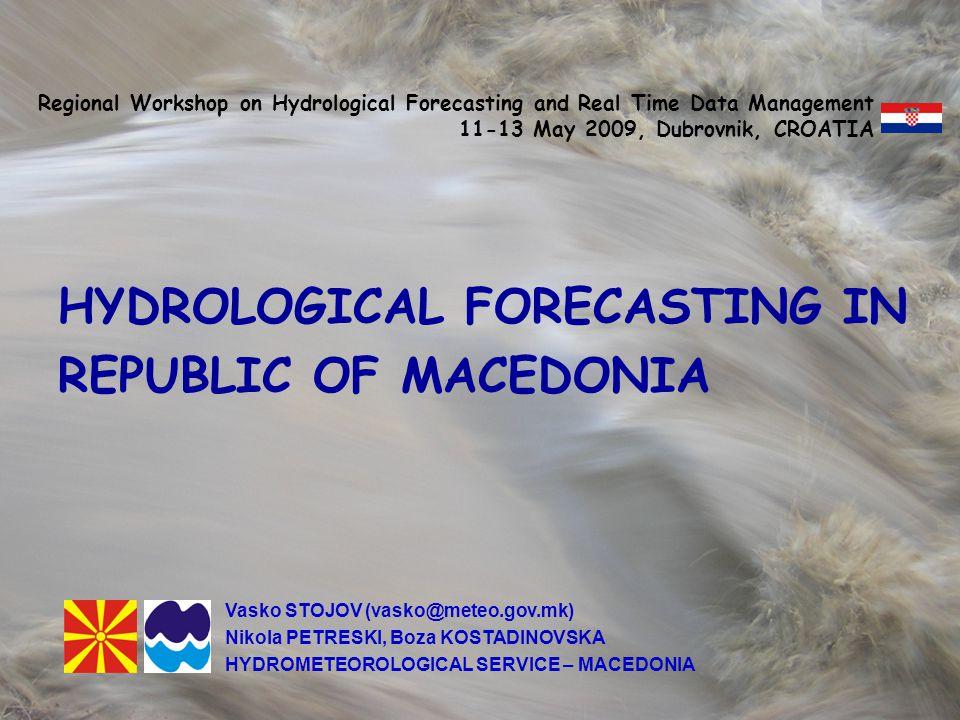 FLOOD FORECASTING IN THE REPUBLIC OF MACEDONIA HYDROLOGICAL FORECASTING IN REPUBLIC OF MACEDONIA Regional Workshop on Hydrological Forecasting and Real Time Data Management 11-13 May 2009, Dubrovnik, CROATIA Vasko STOJOV (vasko@meteo.gov.mk) Nikola PETRESKI, Boza KOSTADINOVSKA HYDROMETEOROLOGICAL SERVICE – MACEDONIA