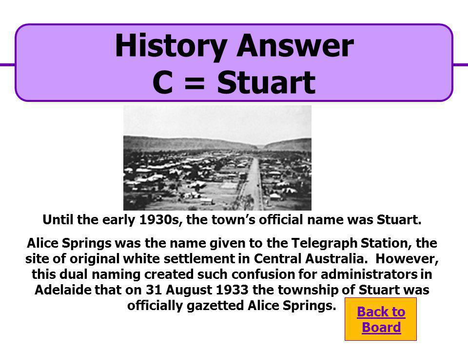 A. Mary Springs C. Stuart C. Stuart B. MacDonnell D. Hermannsburg D. Hermannsburg History Question What was the original name of Alice Springs?