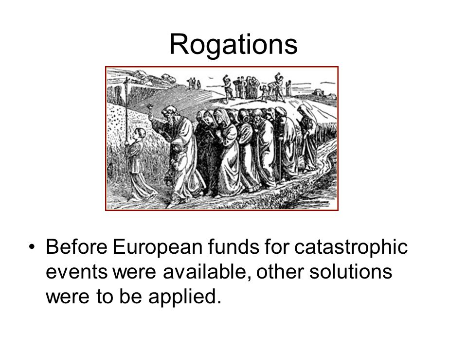 Rogations Before European funds for catastrophic events were available, other solutions were to be applied.