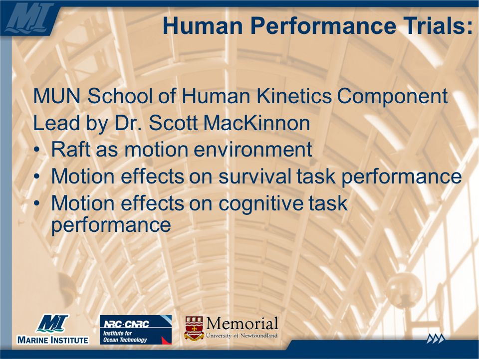 Human Performance Trials: MUN School of Human Kinetics Component Lead by Dr. Scott MacKinnon Raft as motion environment Motion effects on survival tas
