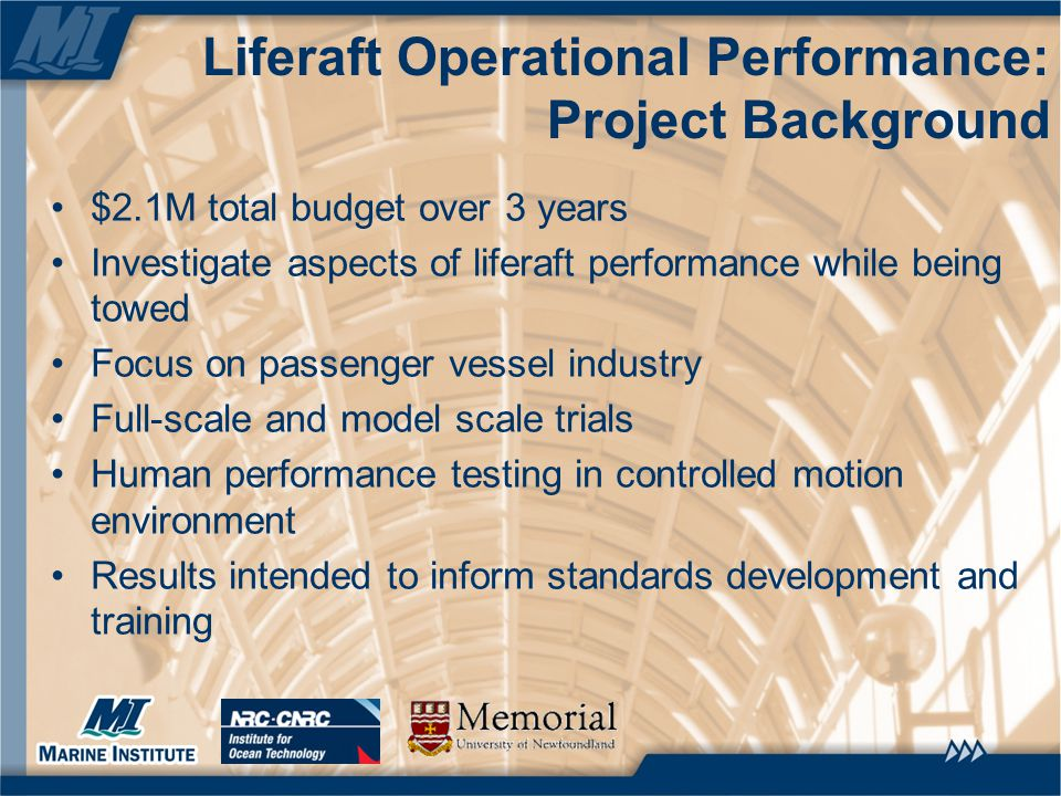 $2.1M total budget over 3 years Investigate aspects of liferaft performance while being towed Focus on passenger vessel industry Full-scale and model