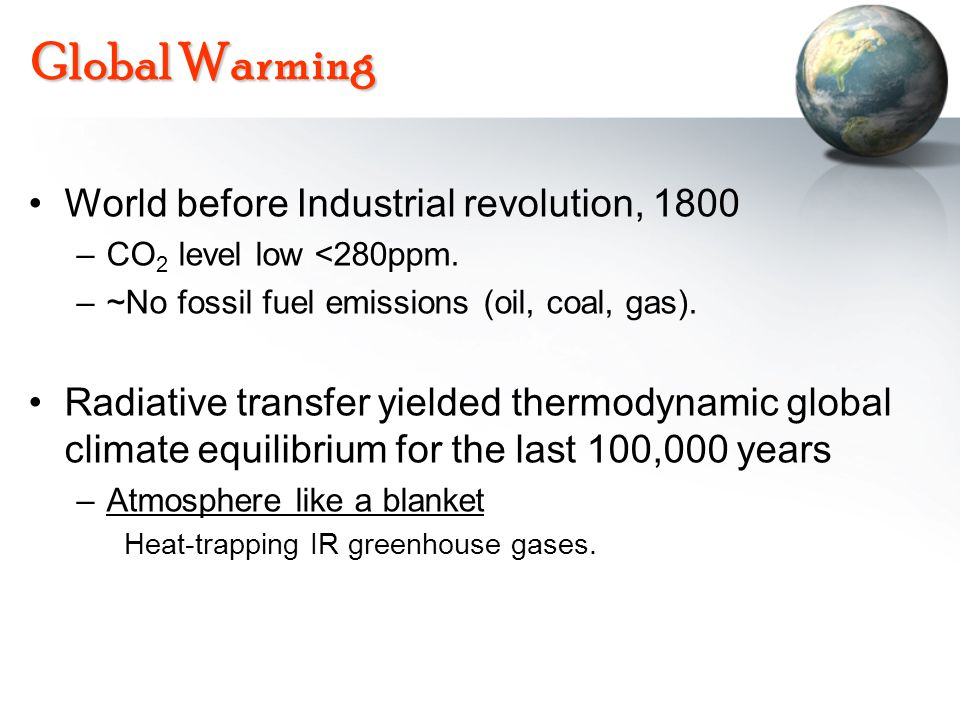 World before Industrial revolution, 1800 –CO 2 level low <280ppm.