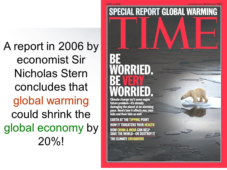 A report in 2006 by economist Sir Nicholas Stern concludes that global warming could shrink the global economy by 20%!