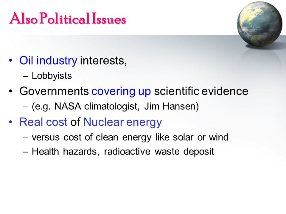 Also Political Issues Oil industry interests, –Lobbyists Governments covering up scientific evidence –(e.g.