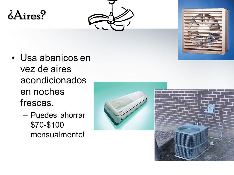 ¿Aires. Usa abanicos en vez de aires acondicionados en noches frescas.