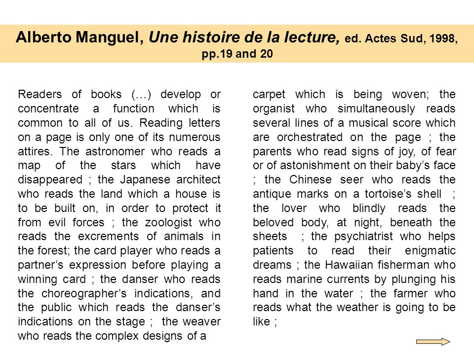 Alberto Manguel, Une histoire de la lecture, ed. Actes Sud, 1998, pp.19 and 20 Readers of books (…) develop or concentrate a function which is common