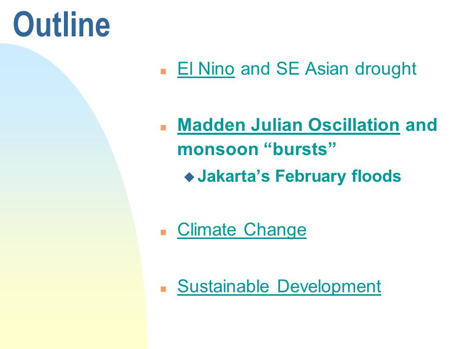 Outline n El Nino and SE Asian drought n Madden Julian Oscillation and monsoon bursts u Jakartas February floods n Climate Change n Sustainable Development