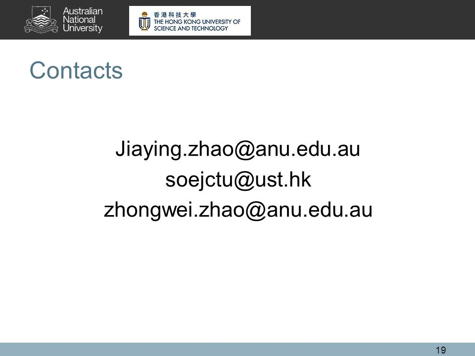 19 Contacts Jiaying.zhao@anu.edu.au soejctu@ust.hk zhongwei.zhao@anu.edu.au