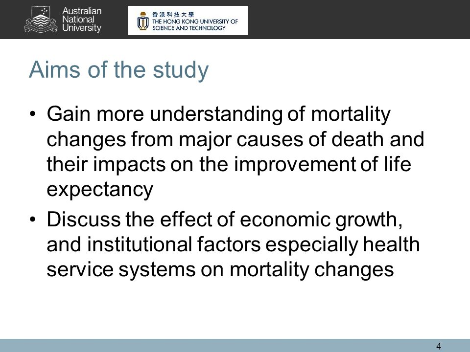 4 Aims of the study Gain more understanding of mortality changes from major causes of death and their impacts on the improvement of life expectancy Discuss the effect of economic growth, and institutional factors especially health service systems on mortality changes