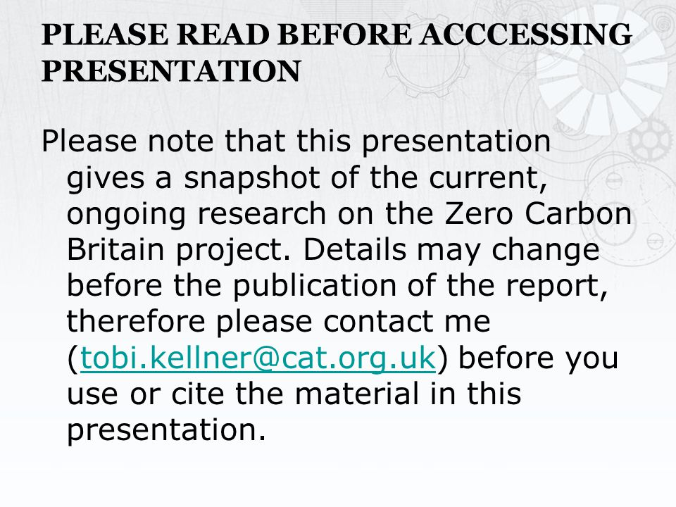 PLEASE READ BEFORE ACCCESSING PRESENTATION Please note that this presentation gives a snapshot of the current, ongoing research on the Zero Carbon Bri