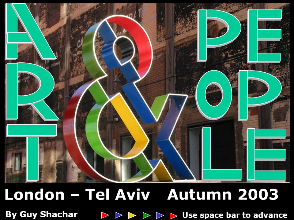 London – Tel Aviv Autumn 2003 Presentation Loading Use space bar to advance By By Guy Shachar