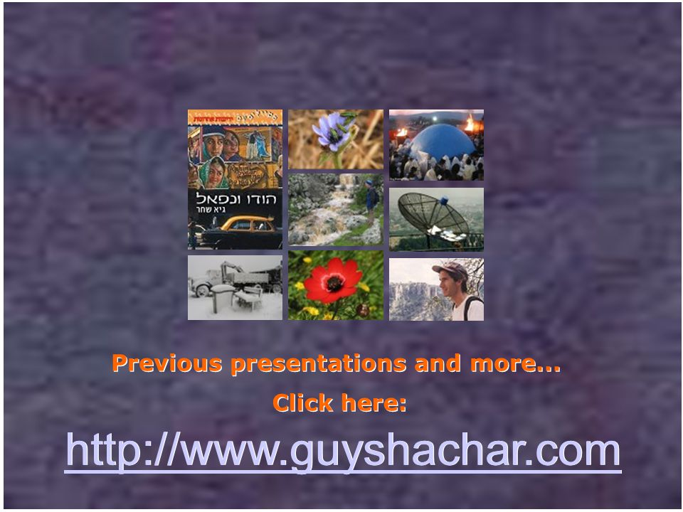 Previous presentations and more... Click here: http://www.guyshachar.com