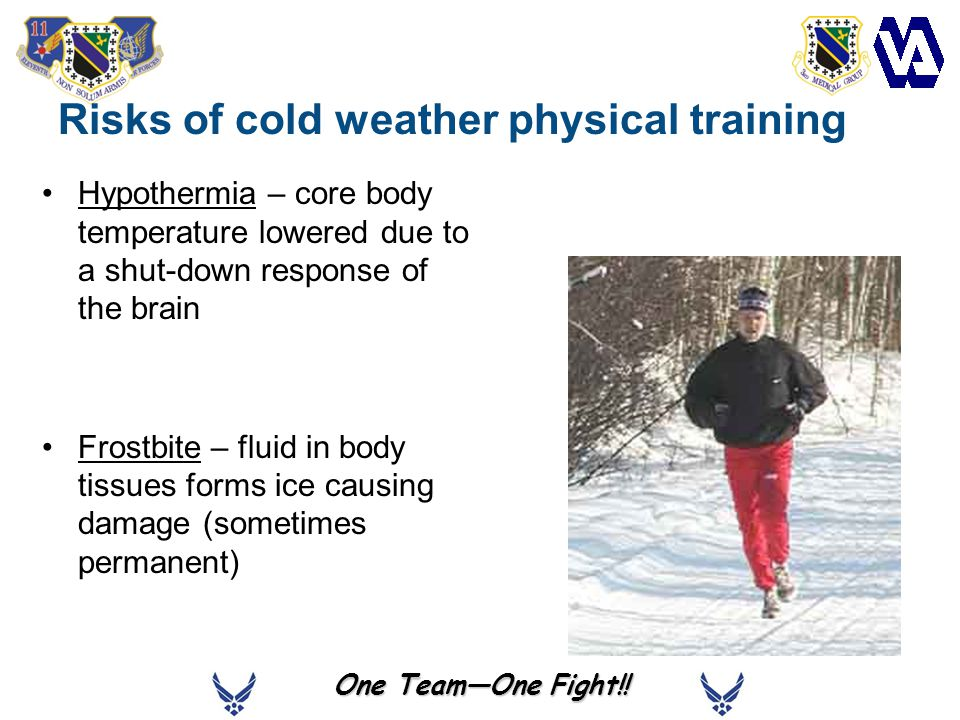 Hypothermia – core body temperature lowered due to a shut-down response of the brain Frostbite – fluid in body tissues forms ice causing damage (somet