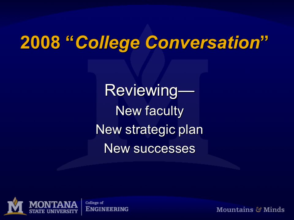 2008 College Conversation Reviewing New faculty New strategic plan New successes