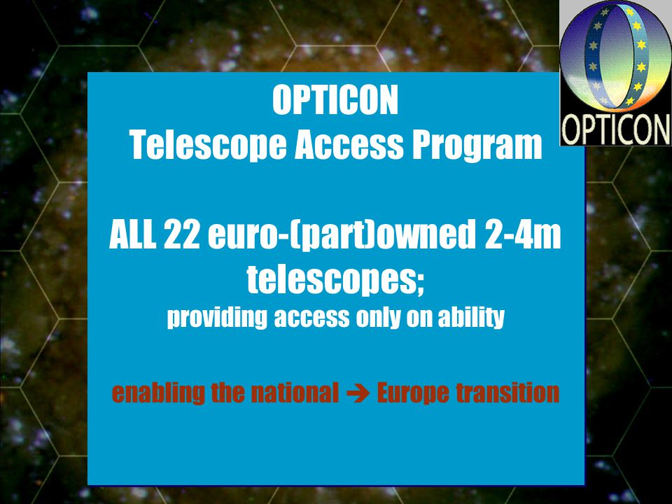 - Slide 7 OPTICON Telescope Access Program ALL 22 euro-(part)owned 2-4m telescopes; providing access only on ability enabling the national Europe transition