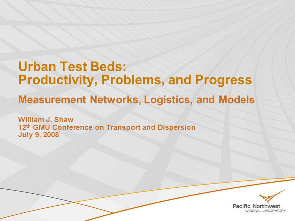 Urban Test Beds: Productivity, Problems, and Progress Measurement Networks, Logistics, and Models William J.