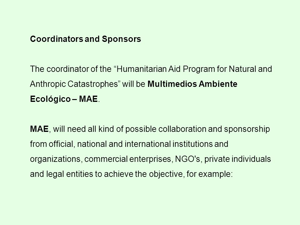 Coordinators and Sponsors The coordinator of the Humanitarian Aid Program for Natural and Anthropic Catastrophes will be Multimedios Ambiente Ecológico – MAE.