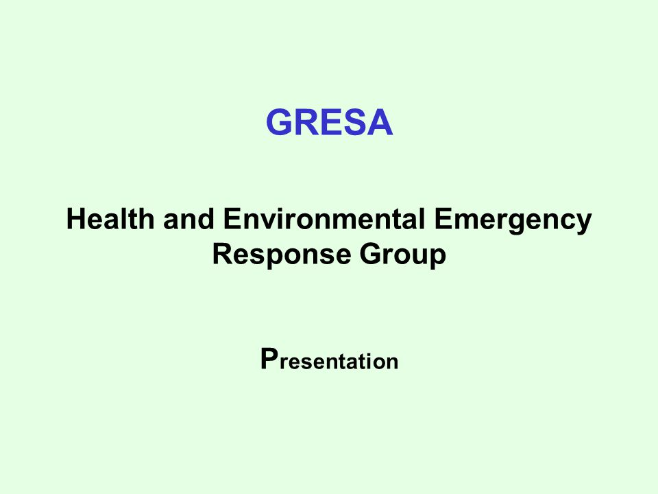GRESA Health and Environmental Emergency Response Group P resentation