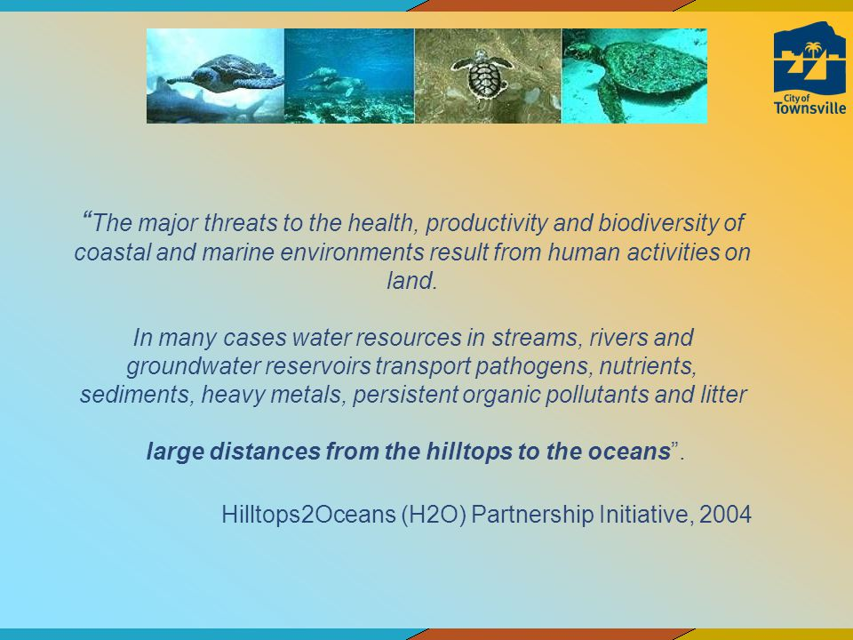 The major threats to the health, productivity and biodiversity of coastal and marine environments result from human activities on land. In many cases