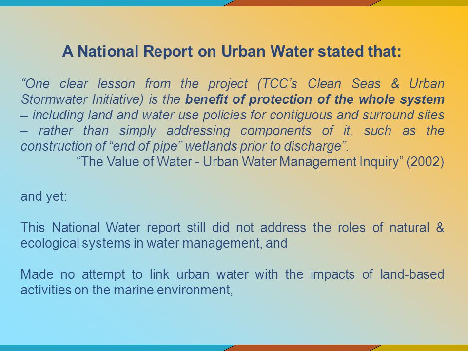 A National Report on Urban Water stated that: One clear lesson from the project (TCCs Clean Seas & Urban Stormwater Initiative) is the benefit of prot
