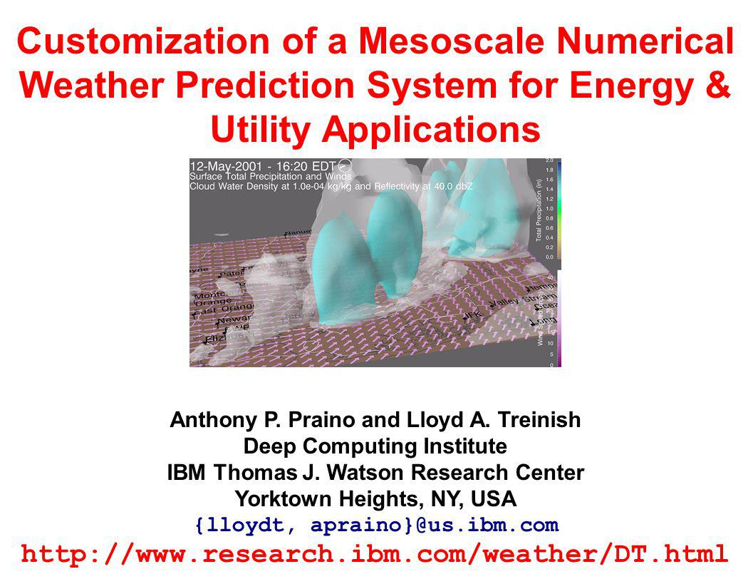 Customization of a Mesoscale Numerical Weather Prediction System for Energy & Utility Applications Anthony P. Praino and Lloyd A. Treinish Deep Comput