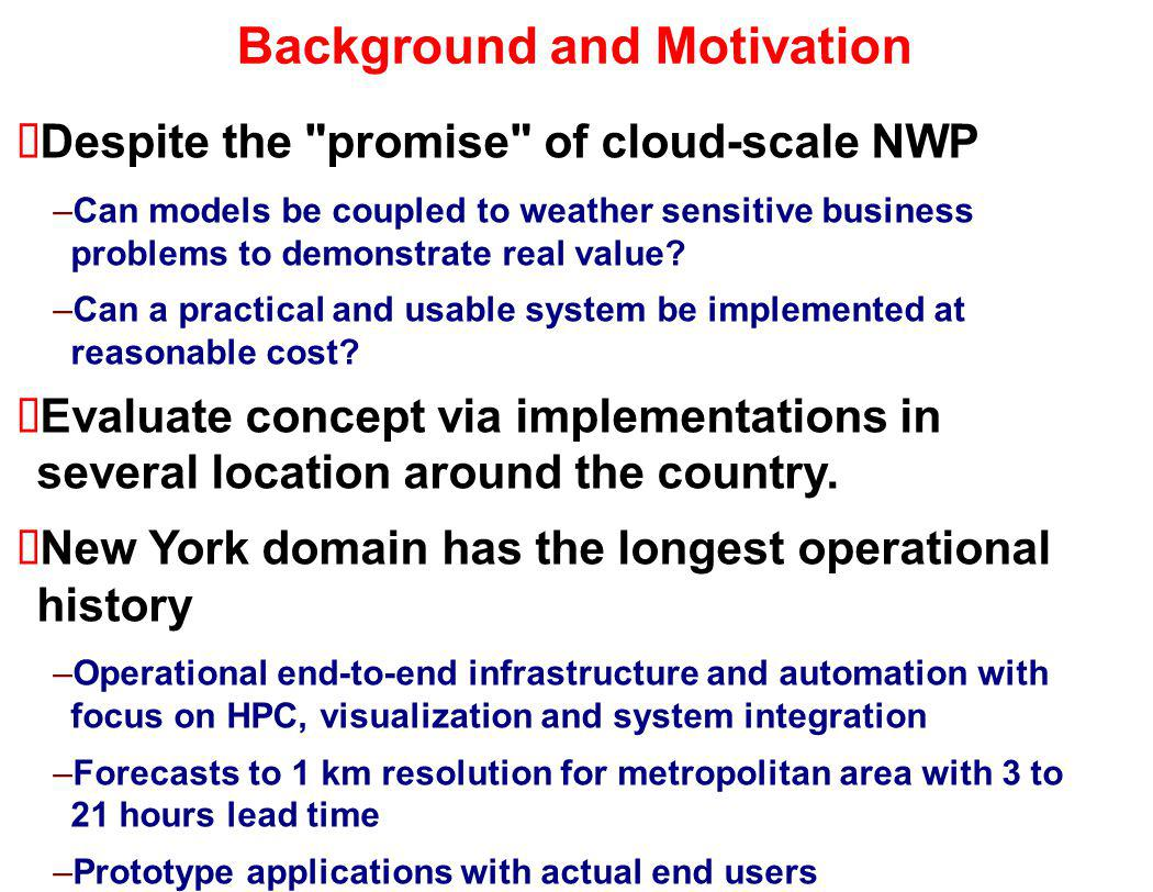 Background and Motivation Despite the promise of cloud-scale NWP –Can models be coupled to weather sensitive business problems to demonstrate real value.