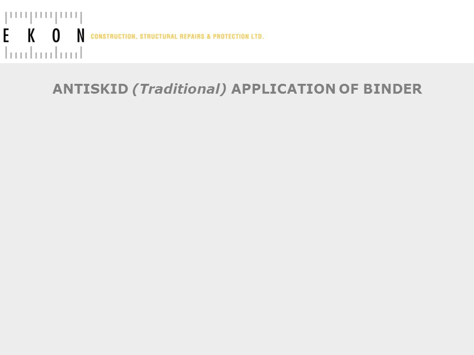 ANTISKID (Traditional) APPLICATION OF BINDER