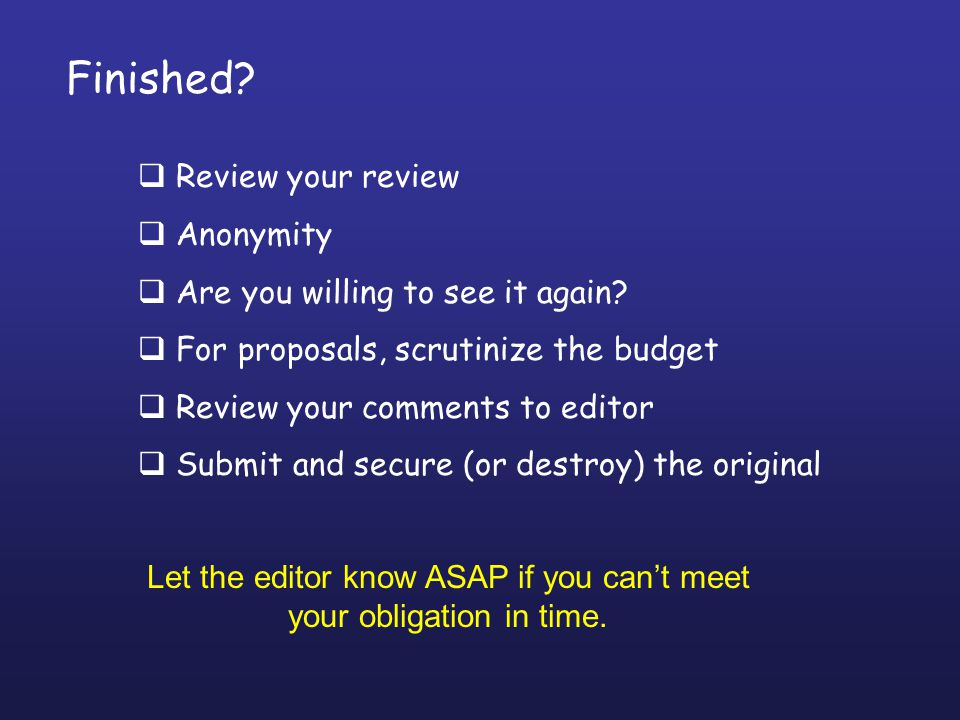 Finished? Review your review Anonymity Are you willing to see it again? For proposals, scrutinize the budget Review your comments to editor Submit and